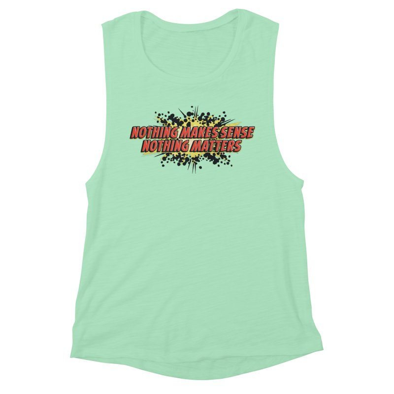 Nothing Makes Sense, Nothing Matters Women's Tank by iFanboy