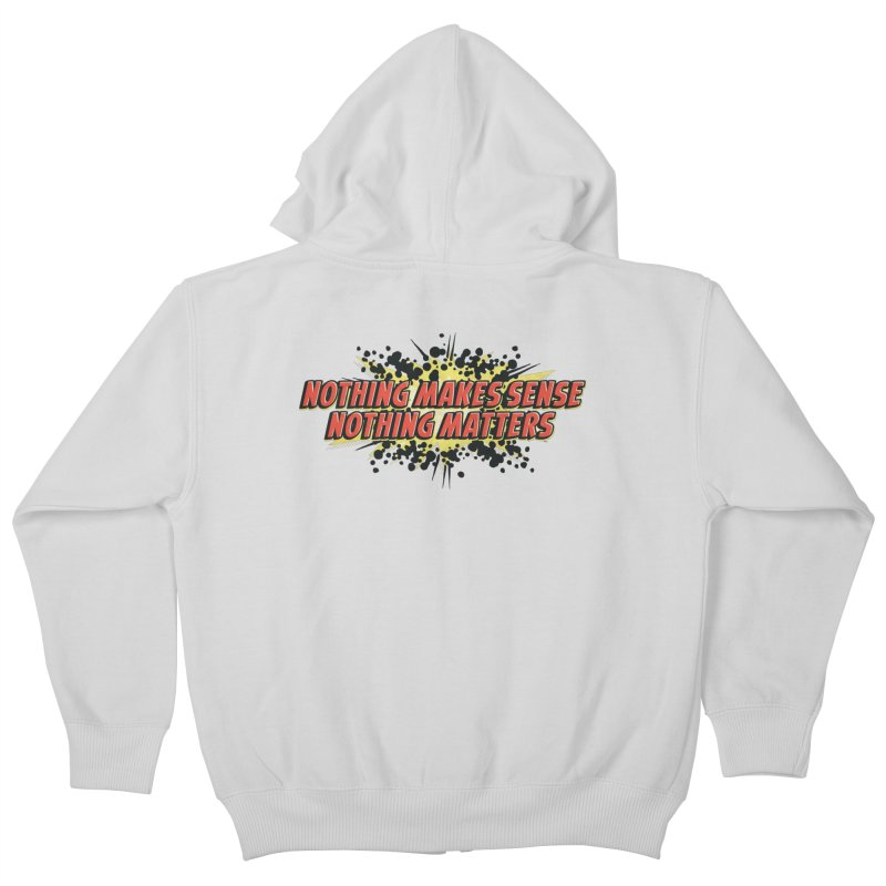 Nothing Makes Sense, Nothing Matters Kids Zip-Up Hoody by iFanboy