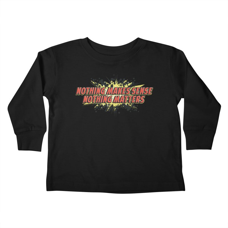 Nothing Makes Sense, Nothing Matters Kids Toddler Longsleeve T-Shirt by iFanboy
