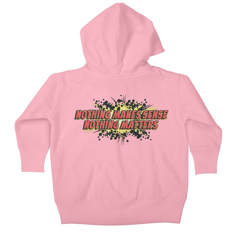 Nothing Makes Sense, Nothing Matters Kids Baby Zip-Up Hoody by iFanboy