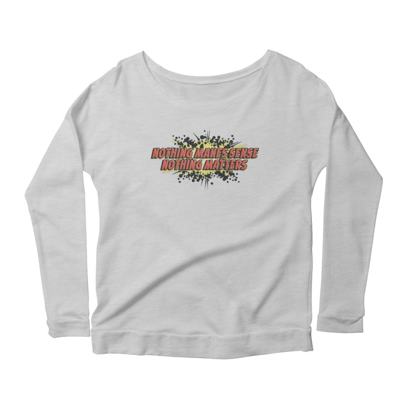 Nothing Makes Sense, Nothing Matters Women's Scoop Neck Longsleeve T-Shirt by iFanboy