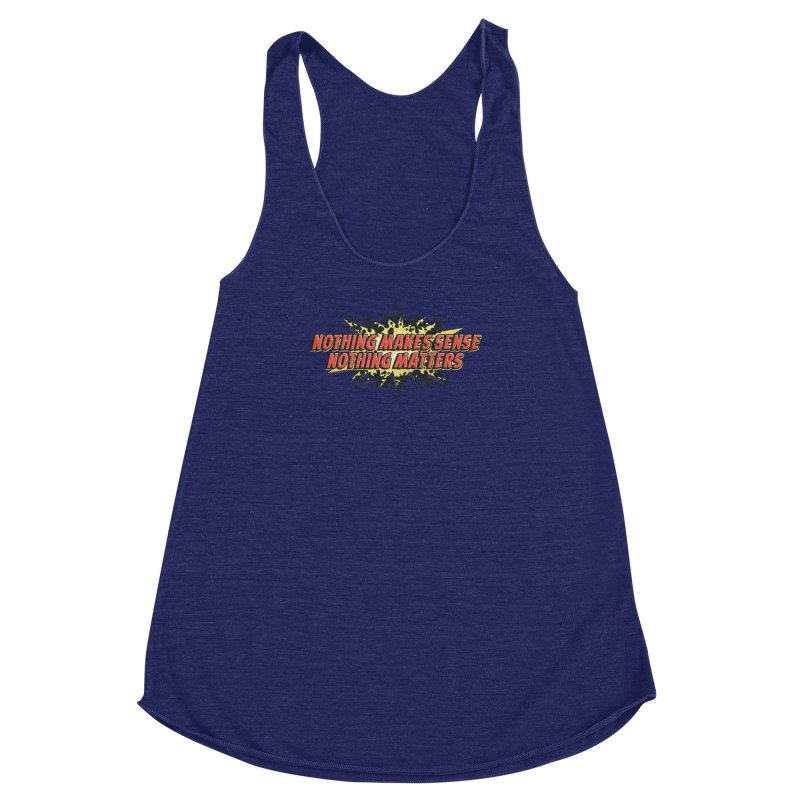 Nothing Makes Sense, Nothing Matters Women's Racerback Triblend Tank by iFanboy