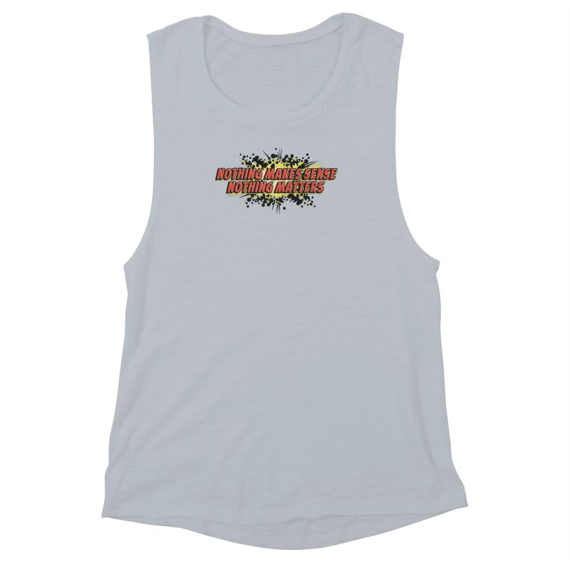 Nothing Makes Sense, Nothing Matters Women's Muscle Tank by iFanboy