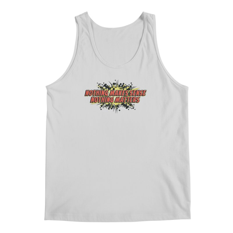 Nothing Makes Sense, Nothing Matters Men's Regular Tank by iFanboy