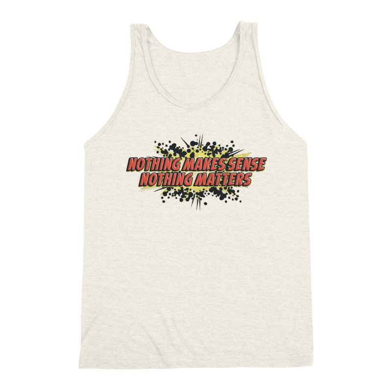 Nothing Makes Sense, Nothing Matters Men's Triblend Tank by iFanboy