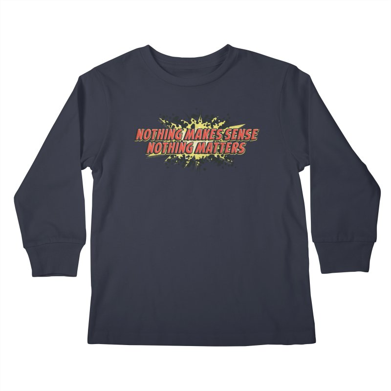 Nothing Makes Sense, Nothing Matters Kids Longsleeve T-Shirt by iFanboy