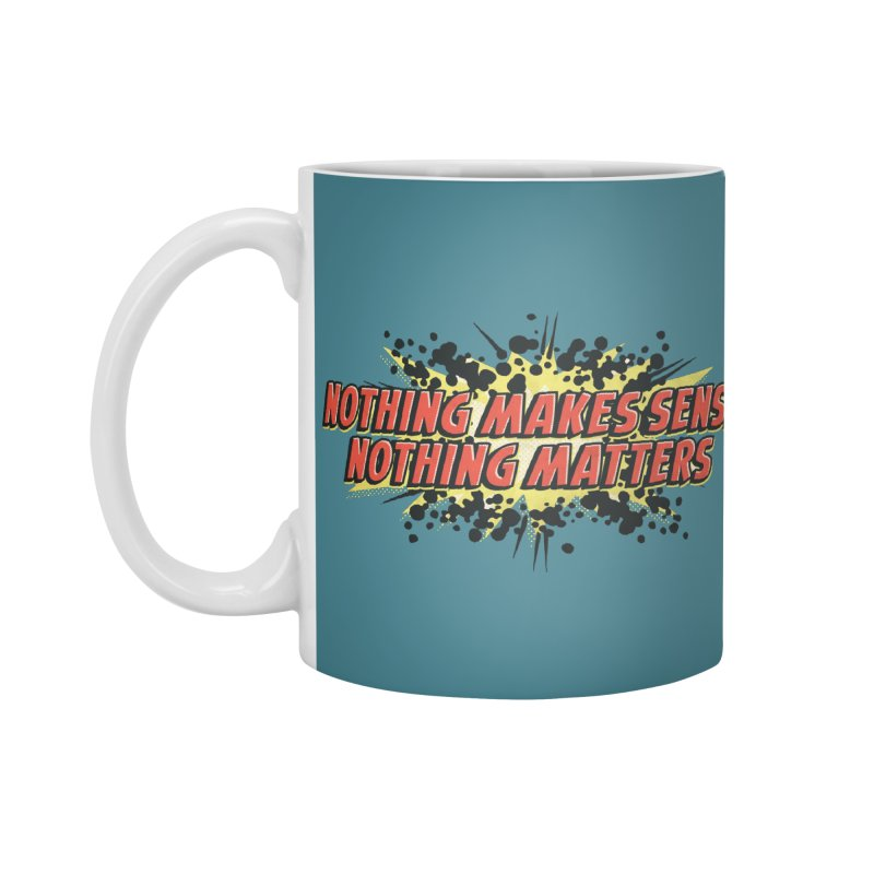 Nothing Makes Sense, Nothing Matters Accessories Mug by iFanboy