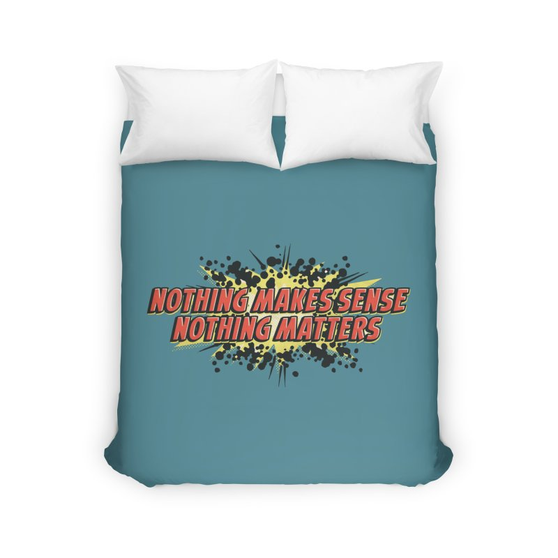 Nothing Makes Sense, Nothing Matters Home Duvet by iFanboy