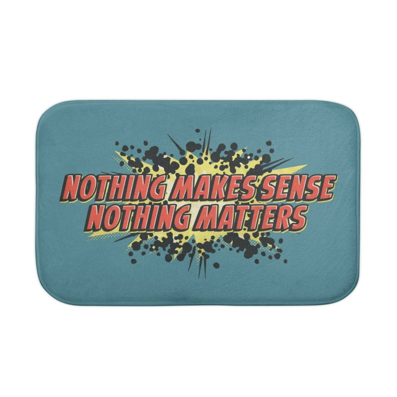 Nothing Makes Sense, Nothing Matters Home Bath Mat by iFanboy