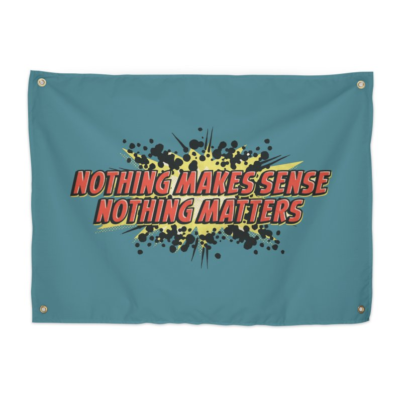 Nothing Makes Sense, Nothing Matters Home Tapestry by iFanboy