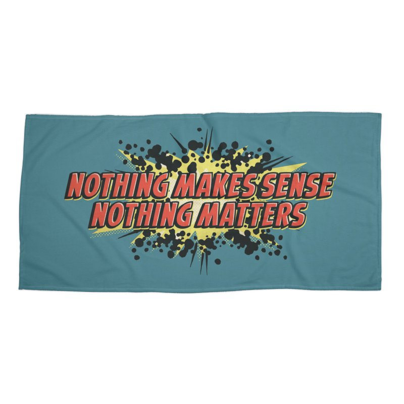 Nothing Makes Sense, Nothing Matters Accessories Beach Towel by iFanboy