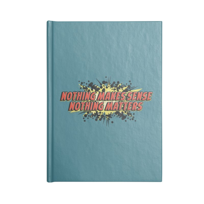 Nothing Makes Sense, Nothing Matters Accessories Lined Journal Notebook by iFanboy
