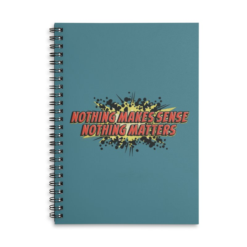 Nothing Makes Sense, Nothing Matters Accessories Lined Spiral Notebook by iFanboy