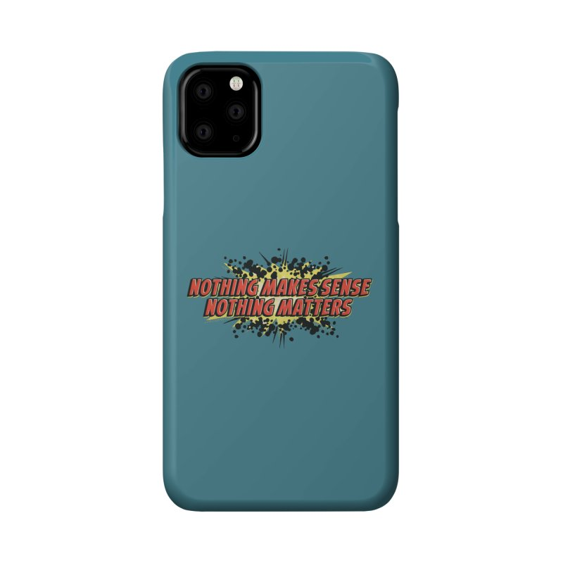 Nothing Makes Sense, Nothing Matters Accessories Phone Case by iFanboy