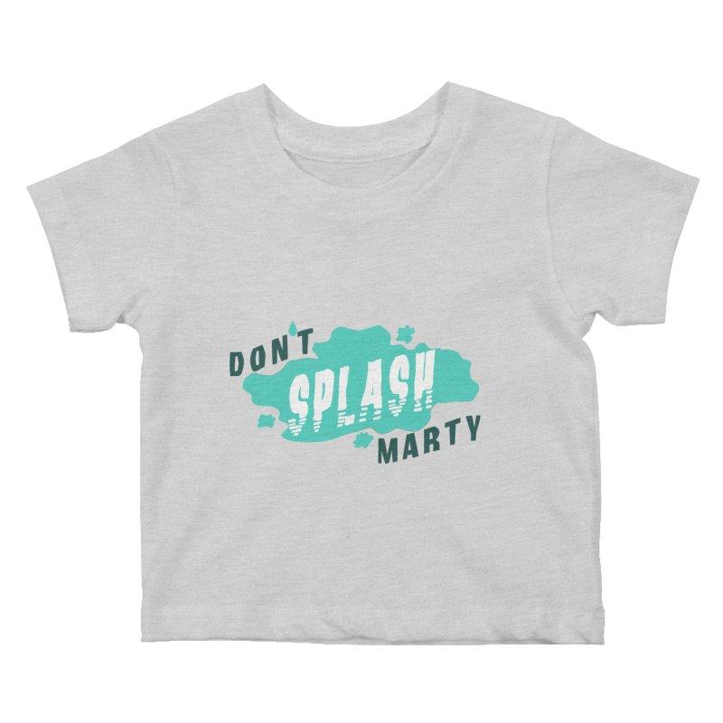Don't Splash Marty Kids Baby T-Shirt by iffopotamus