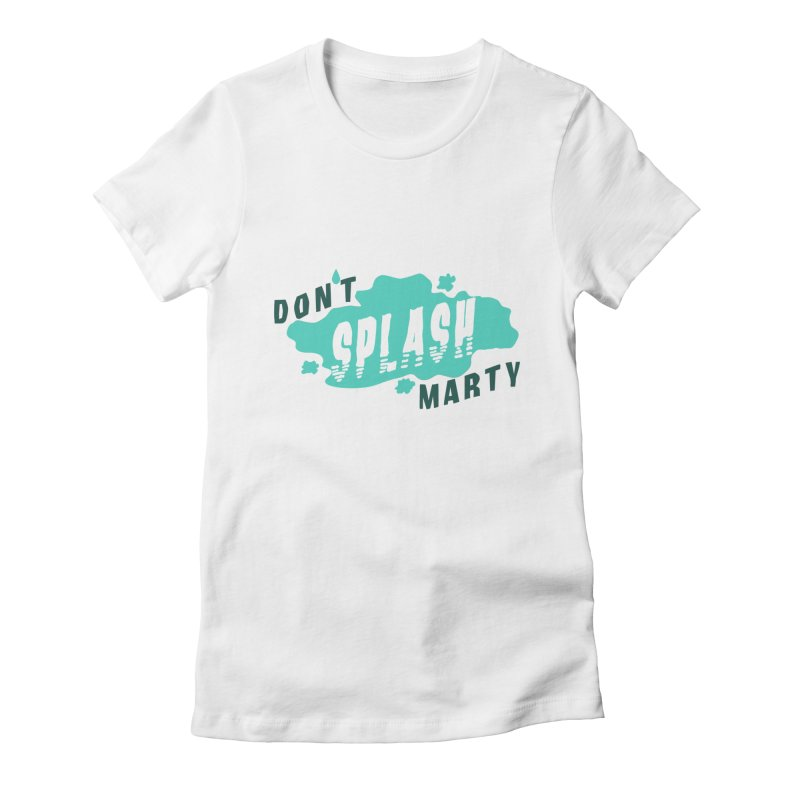 Don't Splash Marty Women's T-Shirt by iffopotamus