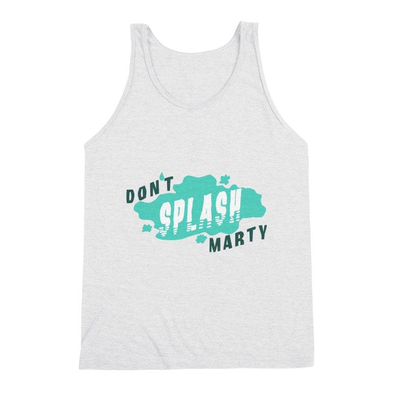 Don't Splash Marty Men's Tank by iffopotamus