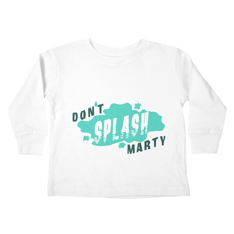 Don't Splash Marty Kids Toddler Longsleeve T-Shirt by iffopotamus