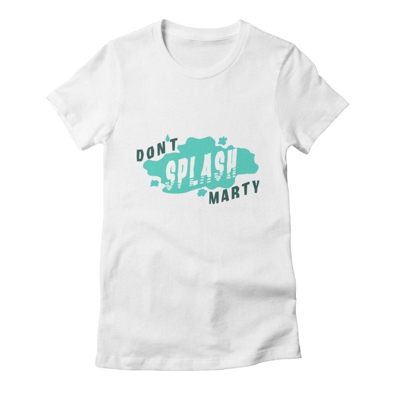 Don't Splash Marty Women's Fitted T-Shirt by iffopotamus