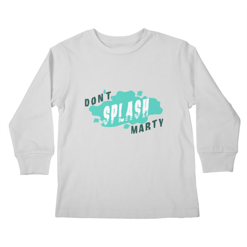 Don't Splash Marty Kids Longsleeve T-Shirt by iffopotamus