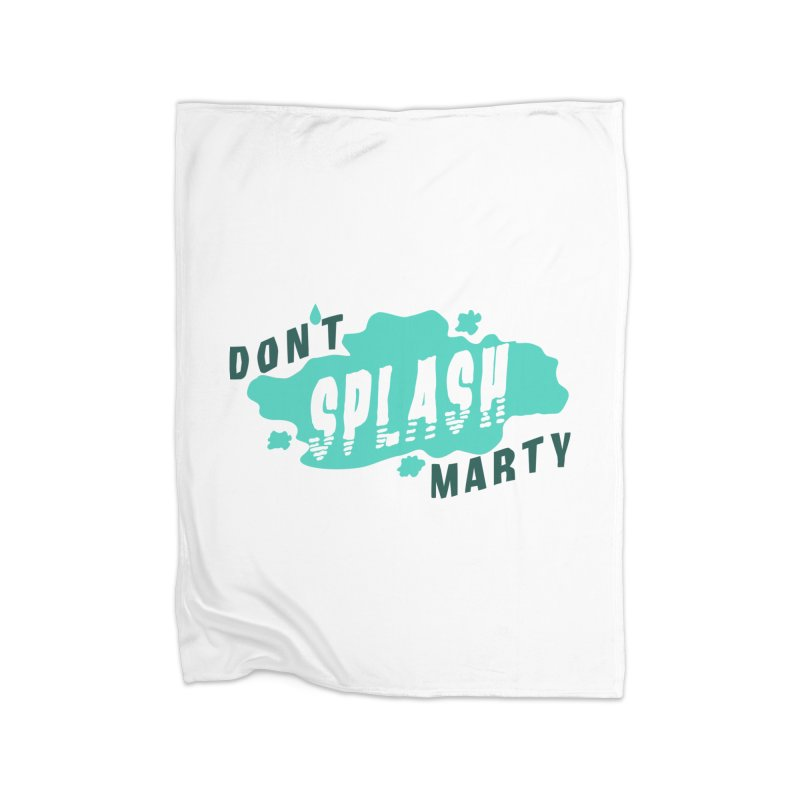 Don't Splash Marty Home Fleece Blanket Blanket by iffopotamus