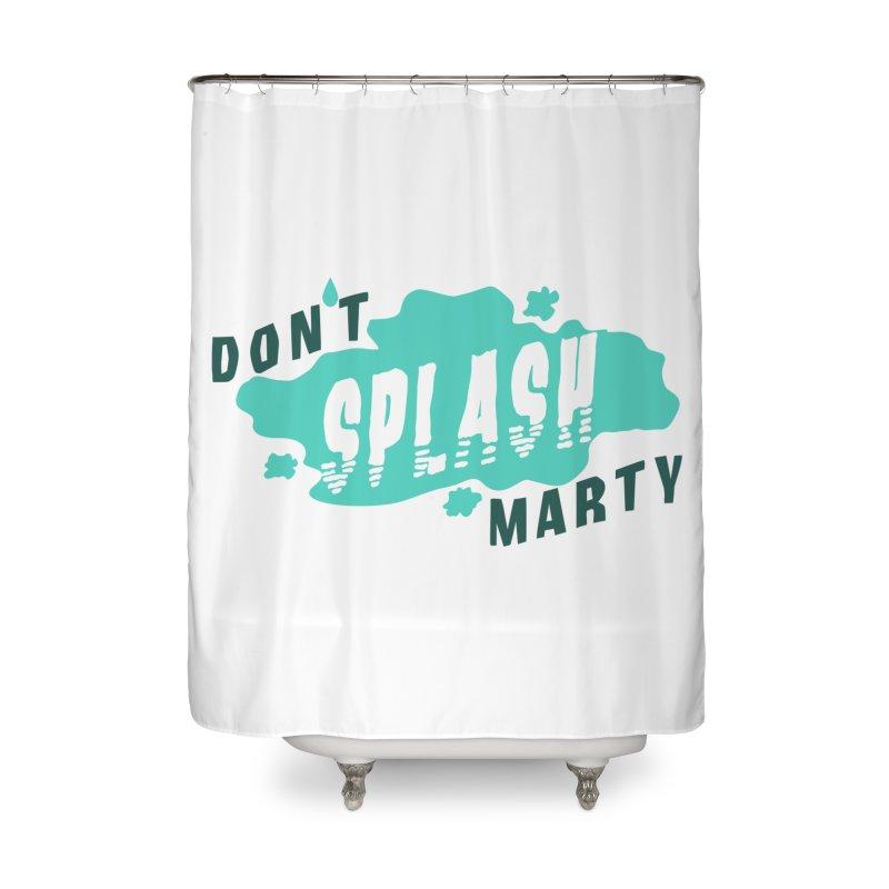 Don't Splash Marty Home Shower Curtain by iffopotamus