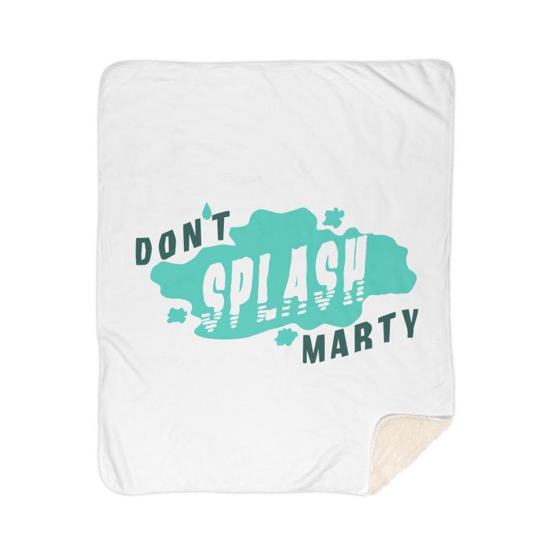 Don't Splash Marty Home Sherpa Blanket Blanket by iffopotamus