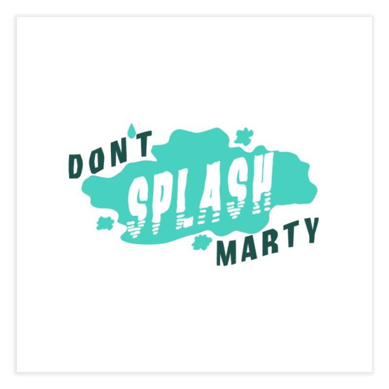 Don't Splash Marty Home Fine Art Print by iffopotamus