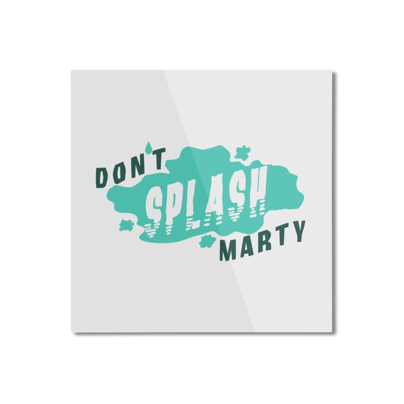 Don't Splash Marty Home Mounted Aluminum Print by iffopotamus