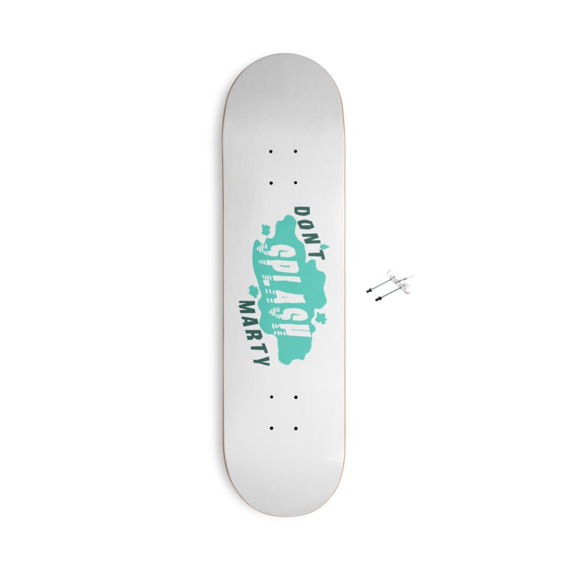 Don't Splash Marty Accessories With Hanging Hardware Skateboard by iffopotamus