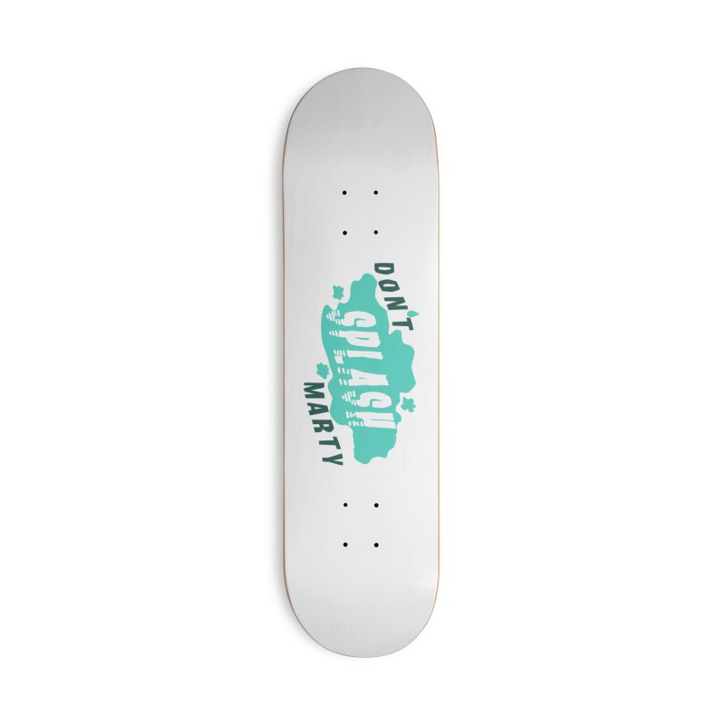 Don't Splash Marty Accessories Deck Only Skateboard by iffopotamus