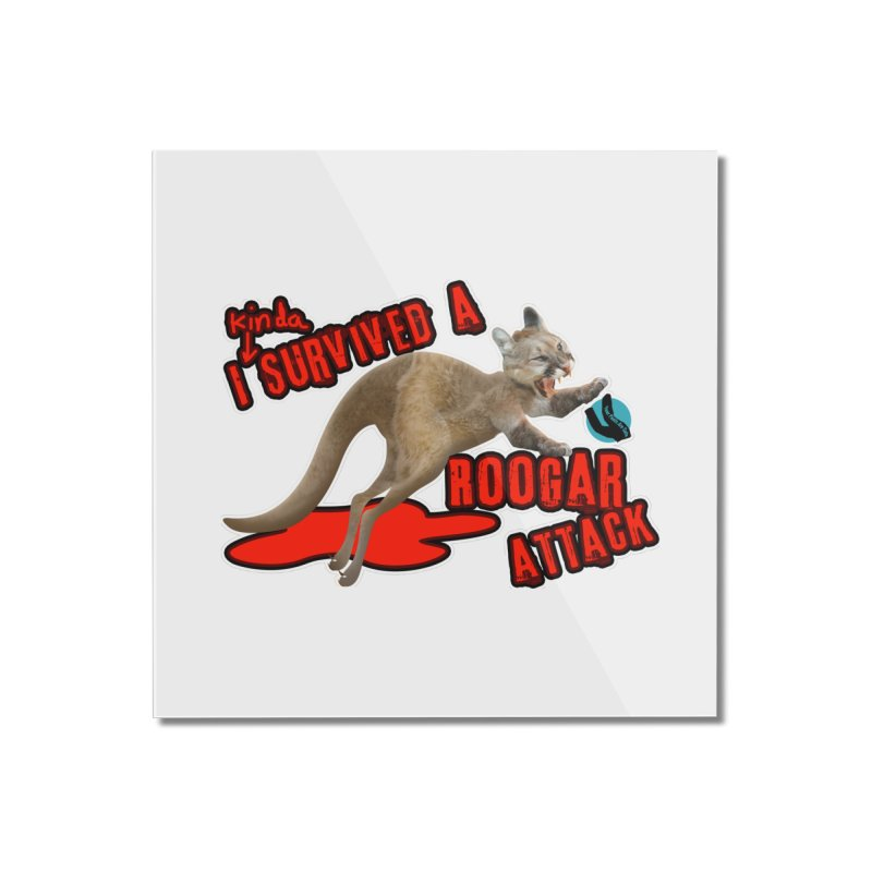 I Kinda Survived a Roogar Attack Home Mounted Acrylic Print by iffopotamus