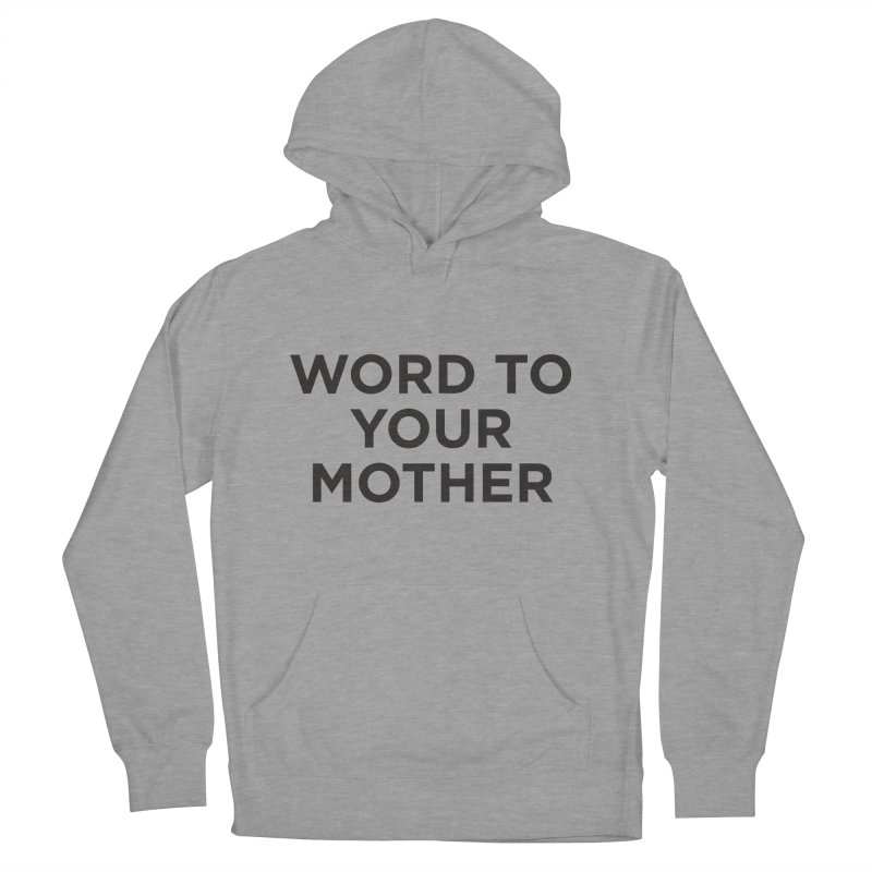 Word to Mom Men's Pullover Hoody by Ignite on Threadless