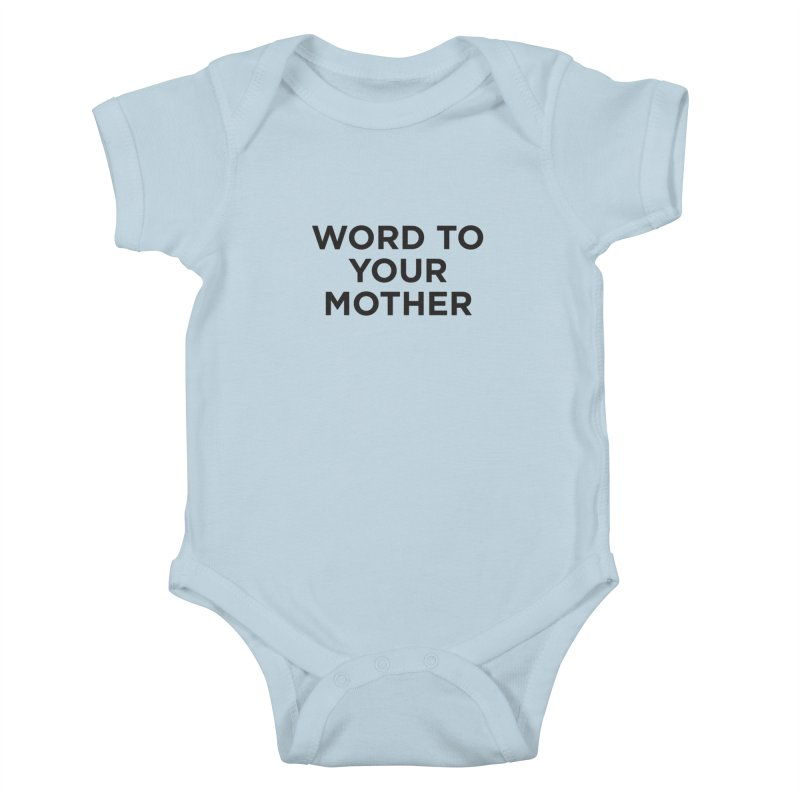 Word to Mom Kids Baby Bodysuit by Ignite on Threadless