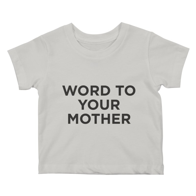 Word to Mom Kids Baby T-Shirt by Ignite on Threadless