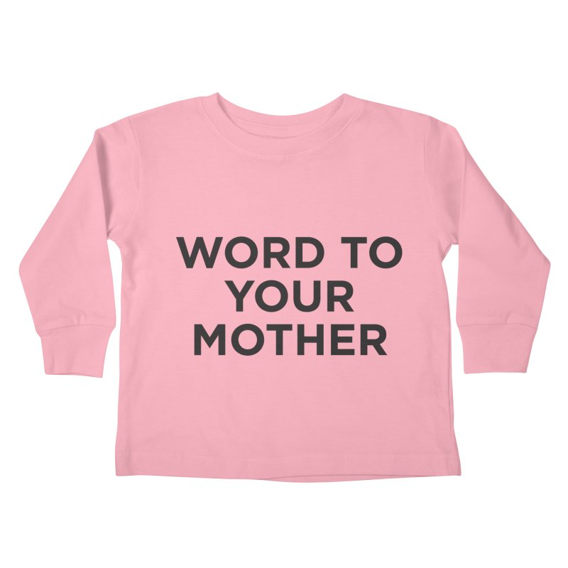 Word to Mom Kids Toddler Longsleeve T-Shirt by Ignite on Threadless