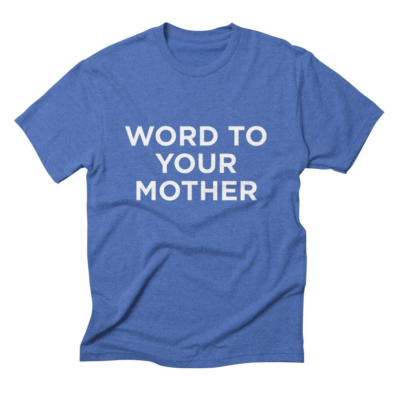 Word to Mom - White Men's Triblend T-Shirt by Ignite on Threadless