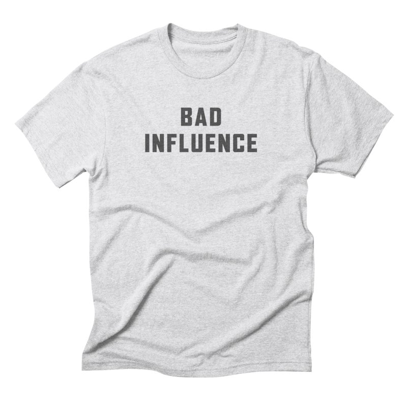 Bad Influence Men's Triblend T-Shirt by Ignite on Threadless
