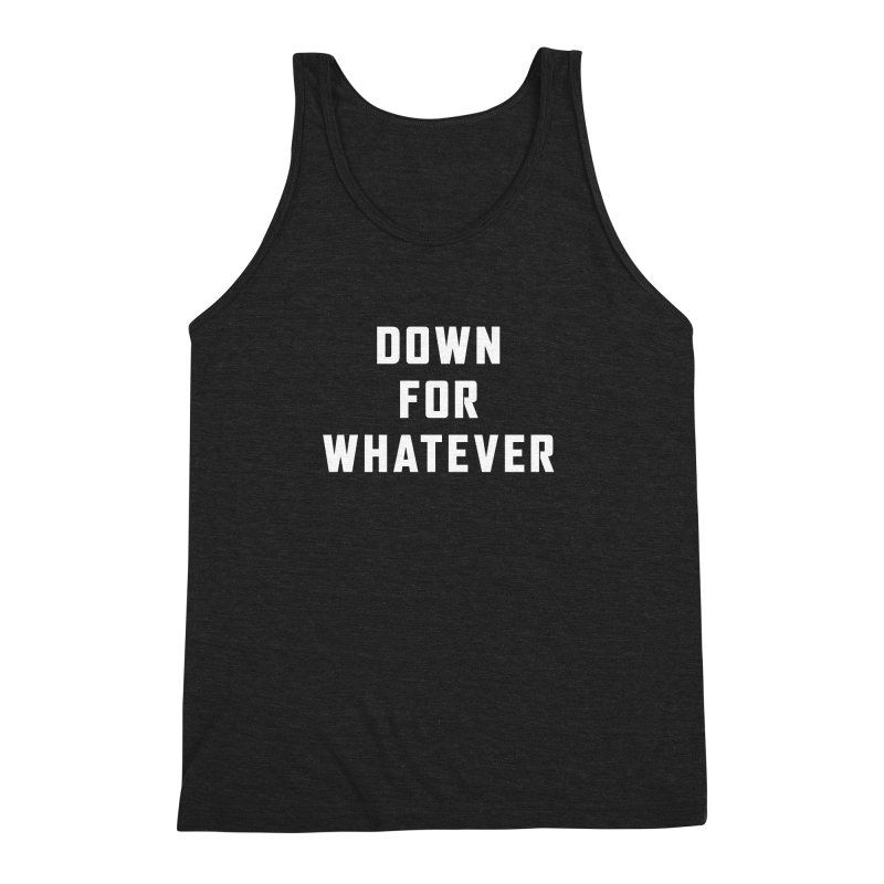 Down for Whatever Men's Triblend Tank by Ignite on Threadless