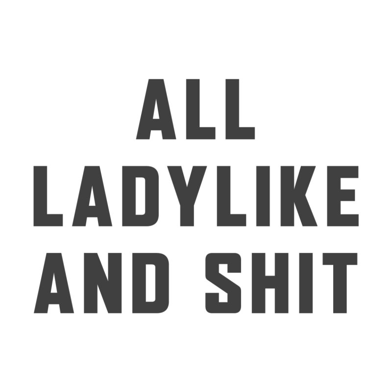 Ladylike Women's T-Shirt by Ignite on Threadless