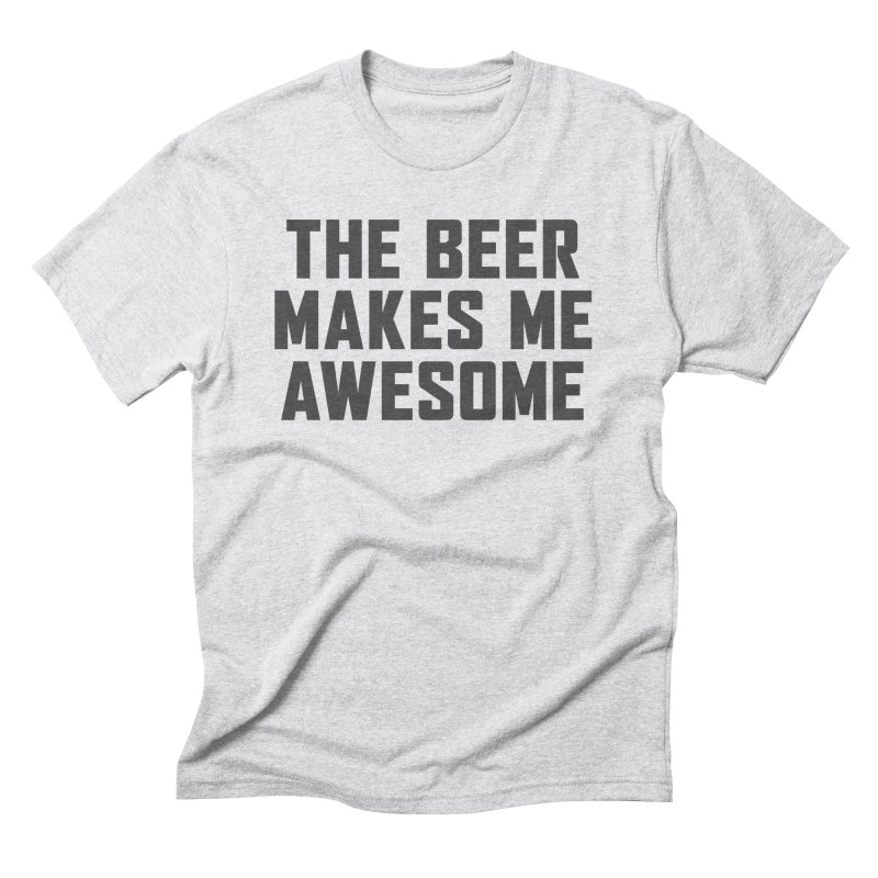 Beer Makes Me Awesome Men's Triblend T-Shirt by Ignite on Threadless