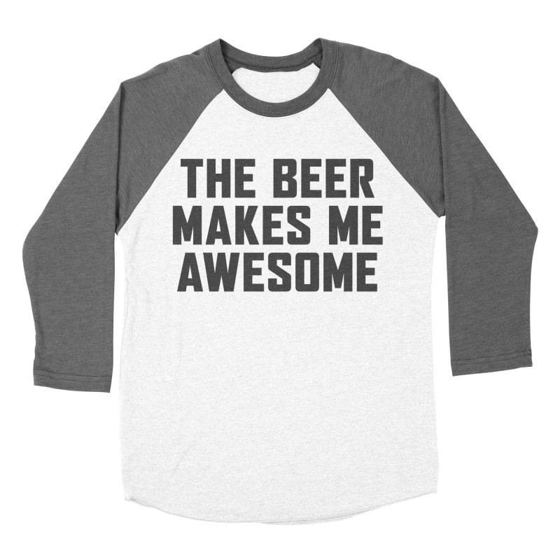 Beer Makes Me Awesome Women's Baseball Triblend Longsleeve T-Shirt by Ignite on Threadless
