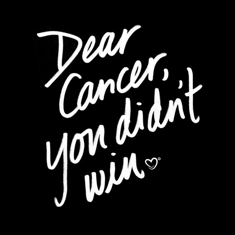 """Dear Cancer, you didn't win!"" by IHadCancer's Shop"
