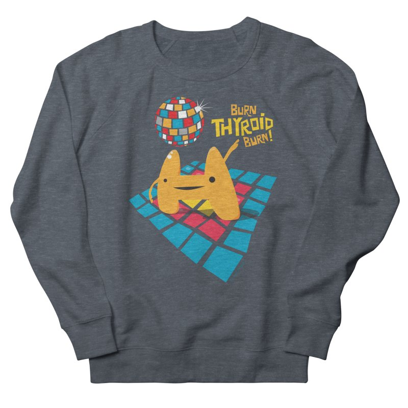Burn Thyroid Burn Men's Sweatshirt by I Heart Guts