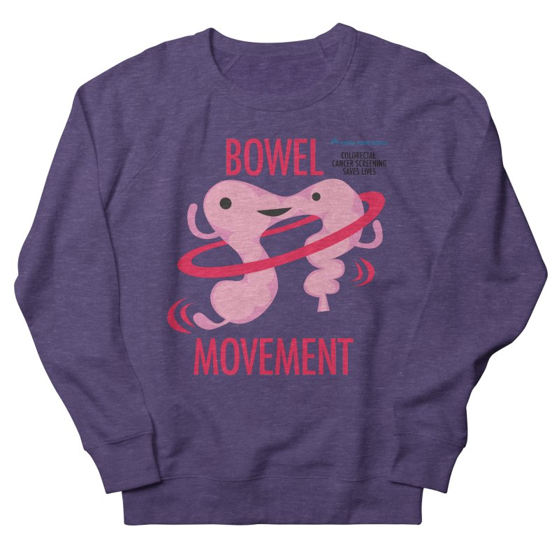 Bowel Movement - Kaiser Permanente Colorectal Cancer Screening Month Women's French Terry Sweatshirt by I Heart Guts
