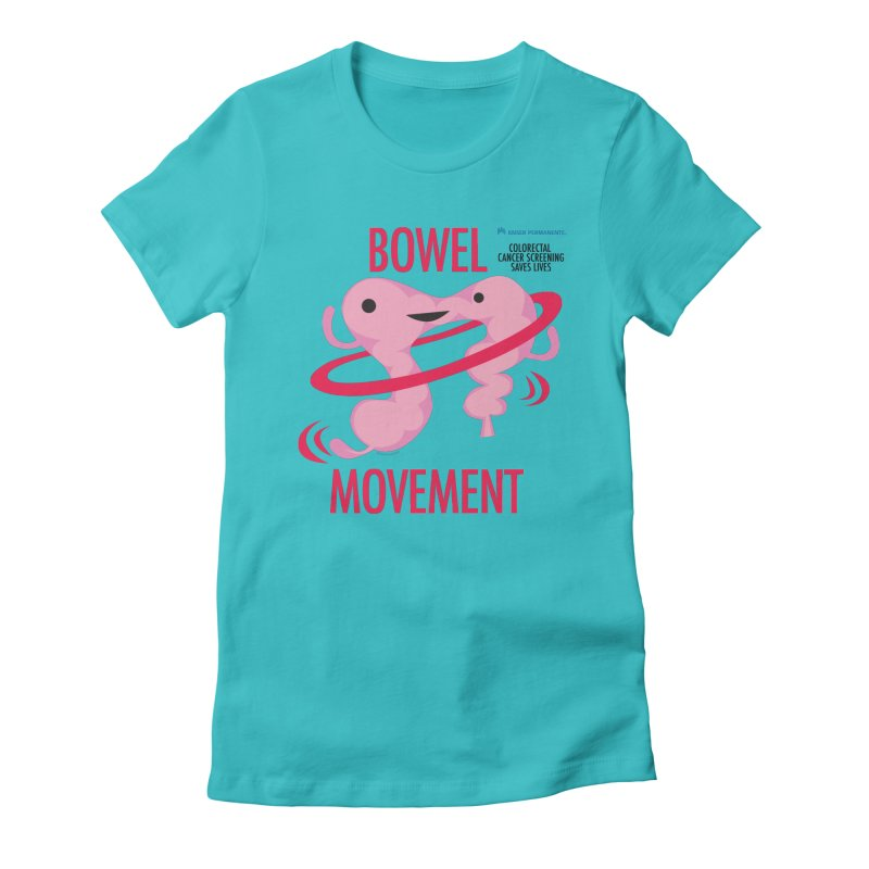 Bowel Movement - Kaiser Permanente Colorectal Cancer Screening Month Women's Fitted T-Shirt by I Heart Guts