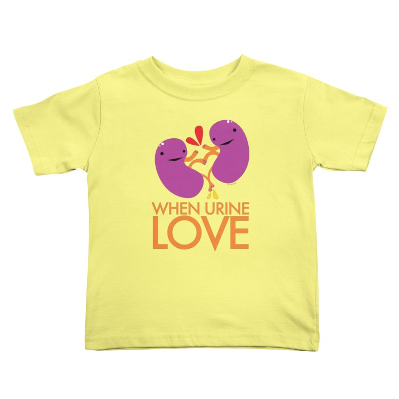 Kidney - When Urine Love in Kids Toddler T-Shirt Lemon by I Heart Guts