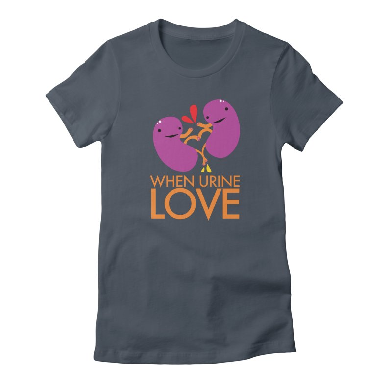 Kidney - When Urine Love Women's T-Shirt by I Heart Guts