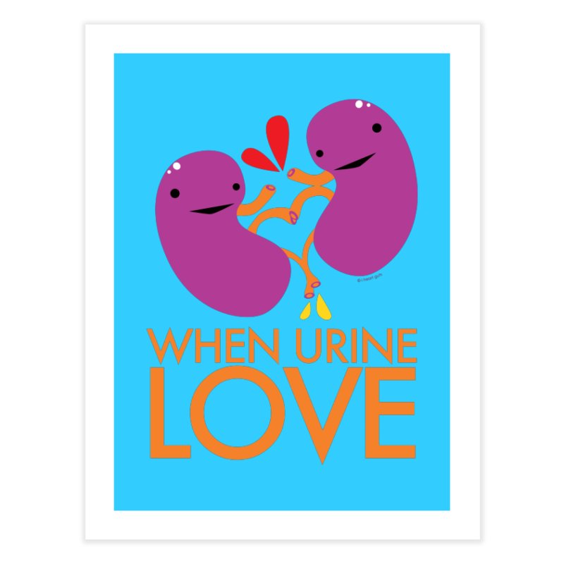 Kidney - When Urine Love Home Fine Art Print by I Heart Guts