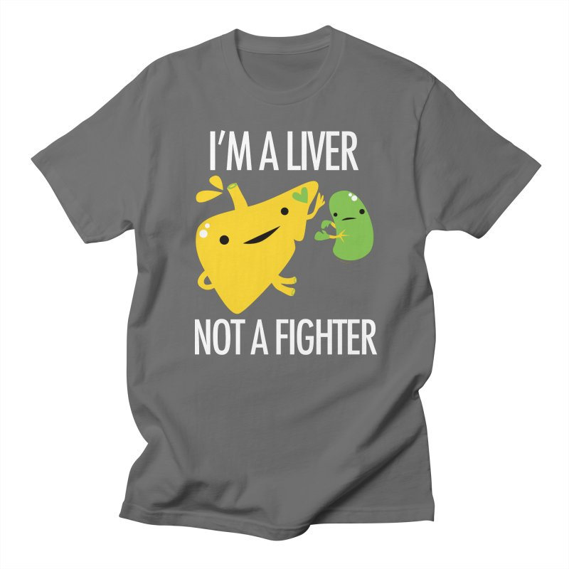 I'm a Liver Not a Fighter Men's T-Shirt by I Heart Guts